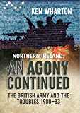 Northern Ireland: An Agony Continued: The British Army and the Troubles 1980–83