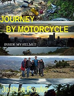 Journey by Motorcycle: Inside my Helmet by [Fowler, Joshua]