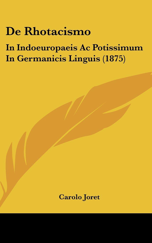 Read Online De Rhotacismo: In Indoeuropaeis Ac Potissimum In Germanicis Linguis (1875) (Latin Edition) ebook