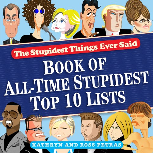 Stupidest Things Ever Said: Book of All-Time Stupidest Top 10 Lists (Top Ten Funny Jokes Of All Time)