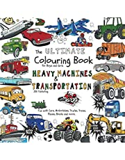 The Ultimate Colouring Book for Boys & Girls - Heavy Machines & Transportation: Cars, Motorbikes, Trucks, Trains, Planes, Boats for Children Ages 4 5 6 7 8 9 10 - bumper book over 100 pages