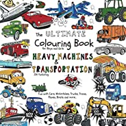 The Ultimate Colouring Book for Boys & Girls - Heavy Machines & Transportation: Cars, Motorbikes, Truc
