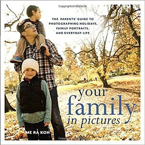 Book Your Family in Pictures: The Parents' Guide to Photographing Holidays, Family Portraits, and Everyday Life by Me Ra Koh (2014-08-12)