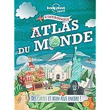 L'incroyable Atlas du monde: Des cartes et bien plus encore !