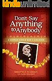 Don't Say Anything to Anybody: A German World War II Girlhood