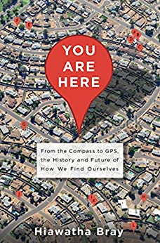 You Are Here: From the Compass to GPS, the History and Future of How We Find Ourselves by [Bray, Hiawatha]