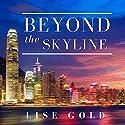 Beyond the Skyline Hörbuch von Lise Gold Gesprochen von: Jessica Jeffries