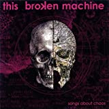 Songs About Chaos by This Broken Machine (2013-05-03)