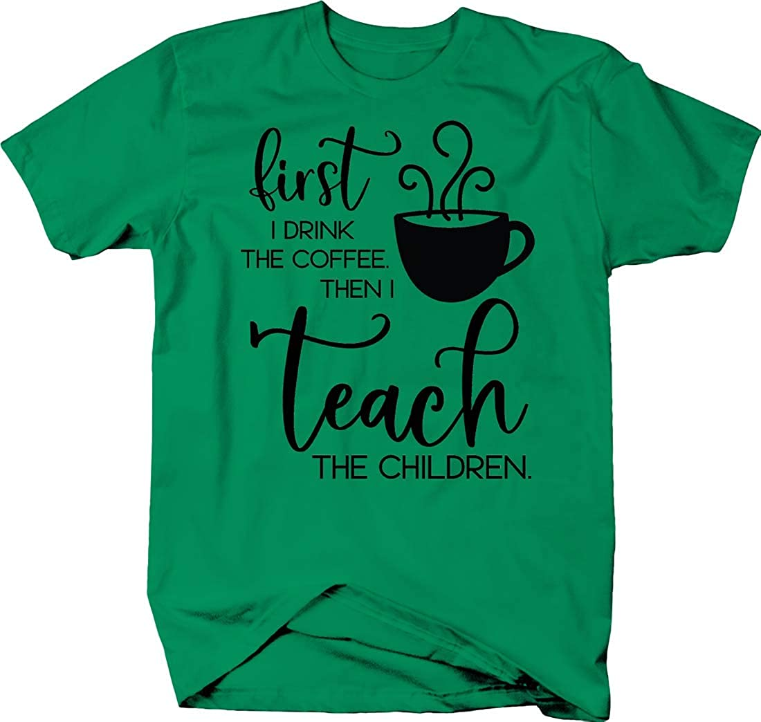 Lifestyle Shirts & Graphix First I Drink The Coffee Then I Teach The Children Funny Tea Tshirt