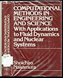 COMPUTATIONAL METHODS IN ENGINEERING AND SCIENCE - WITH APPLICATIONS TO FLUID DYNAMICS AND NUCLEAR SYSTEMS