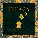 Ithaca: A Novel Based on Homer's Odyssey   Patrick Dillon