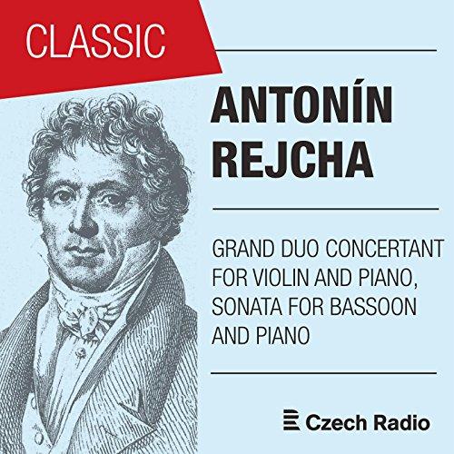 Antonín Rejcha (Reicha): Grand Duo Concertant for Violin and Piano & Sonata for Bassoon and Piano