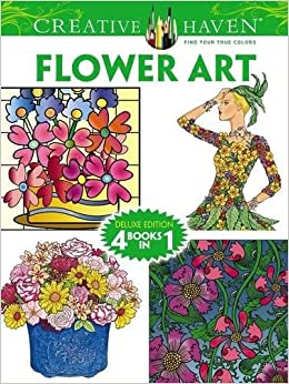 creative haven flower art coloring book deluxe edition 4 books in 1 creative haven coloring books dover ming ju sun susan bloomenstein - Creative Haven Coloring Books