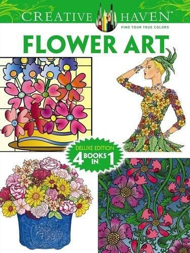 Creative Haven FLOWER ART Coloring Book: Deluxe Edition 4 books in 1 (Creative Haven Coloring Books) (Creative Haven Flower Art)