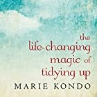 The Life-Changing Magic of Tidying Up: The Japanese Art of Decluttering and Organizing Audiobook by Marie Kondo Narrated by Emily Woo Zeller