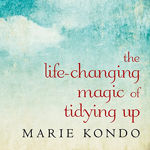 Cleaning House - The Life-Changing Magic of Tidying Up: The Japanese Art of Decluttering and Organizing