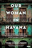 img - for Our Woman in Havana: A Diplomat's Chronicle of America's Long Struggle with Castro's Cuba book / textbook / text book
