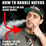 How to Handle Haters | Blake Vapes