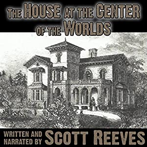 The House at the Center of the Worlds Audiobook