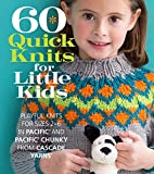 60 Quick Knits for Little Kids: Playful Knits for Sizes 2 - 6 in Pacific and Pacific Chunky from Cascade Yarns (60 Quick Knits Collection)