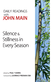 Silence and Stillness in Every Season: Daily Readings with John Main