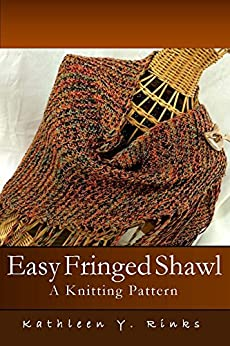 Easy Fringed Shawl: A Knitting Pattern by [Rinks, Kathleen Y.]