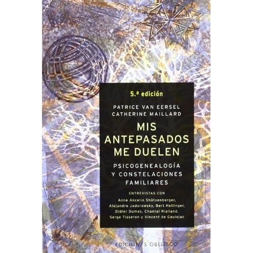 Mis Antepasados Me Duelen: La Psicogenealogia y Constelaciones Familiares (Coleccion Nueva Consciencia) (Spanish Edition)
