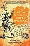 The Everyday Alchemist's Happiness Handbook, Natalie Fee, 1844095878