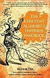 The Everyday Alchemist's Happiness Handbook, Natalie Fee, 1844095878