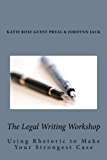 The Legal Writing Workshop: Using Rhetoric to Make Your Strongest Case