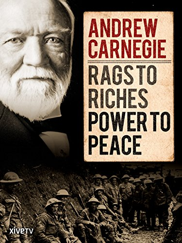 andrew-carnegie-rags-to-riches-power-to-peace