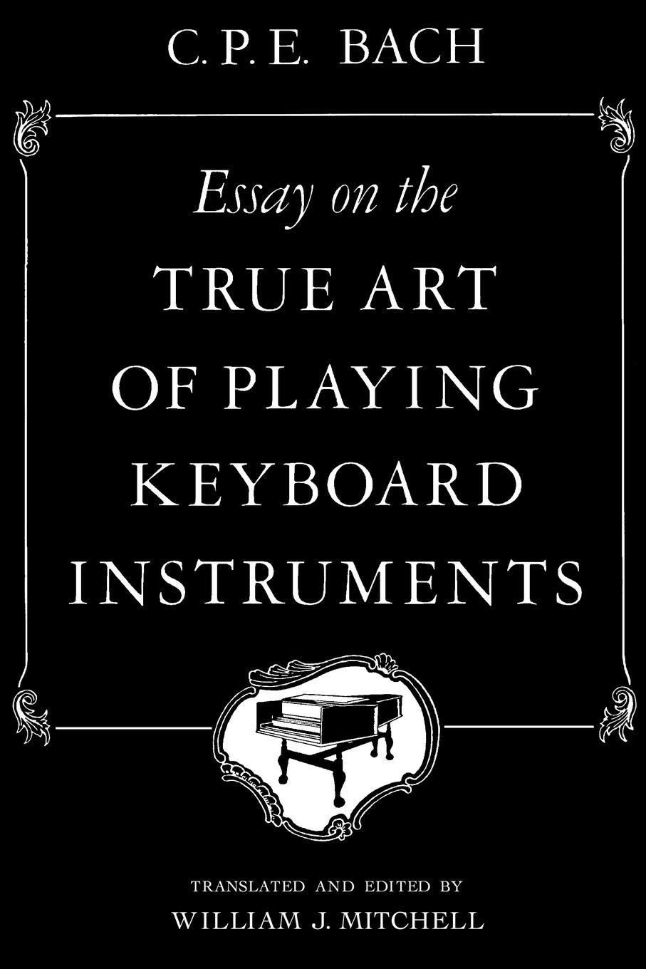 Essay On The True Art Of Playing Keyboard Instruments Cpe Bach  Essay On The True Art Of Playing Keyboard Instruments Cpe Bach William  J Mitchell  Amazoncom Books What Is Thesis Statement In Essay also History Of English Essay  How To Write An Essay Proposal Example