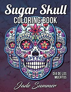 Sugar Skulls Day Of The Dead A Stress Management Coloring Book