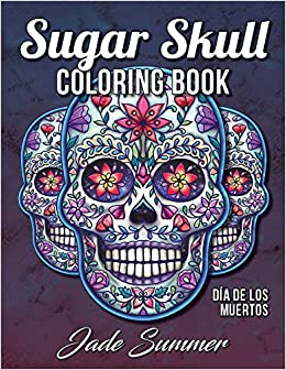 Sugar Skull Coloring Book: A Day of the Dead Coloring Book with Fun ...