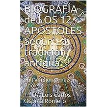 BIOGRAFÍA de  LOS 12 APÓSTOLES Según  La tradición antigua.: Full Version Amazon Books (HISTORIA DE LA iGLESIA) (Spanish Edition)