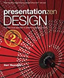 Presentation Zen Design: Simple Design Principles and Techniques to Enhance Your Presentations (2nd Edition)