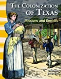 The Colonization of Texas - Missions and Settlers, Stephanie Kuligowski, 1433350440