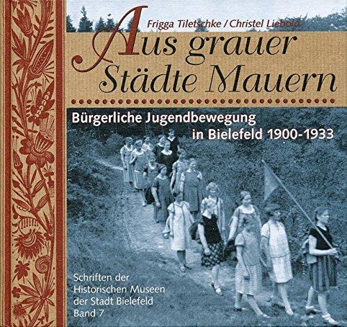 Aus grauer Städte Mauern: Bürgerliche Jugendbewegung in Bielefeld 1900-1933 (Schriften der Historischen Museen der Stadt Bielefeld)