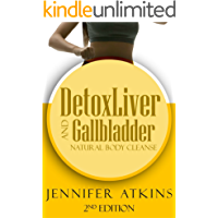 Detox:  Liver and Gallbladder Detox: Natural Body Cleanse (Sugar Addiction, Liver, Liver Cleanse, Detox Diet, Detox Cleanse, Self Healing Diet)