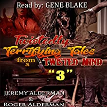 Terrifyingly Twisted Tales from a Twisted Mind 3 Audiobook by Jeremy Alderman, Roger Alderman Narrated by Gene Blake