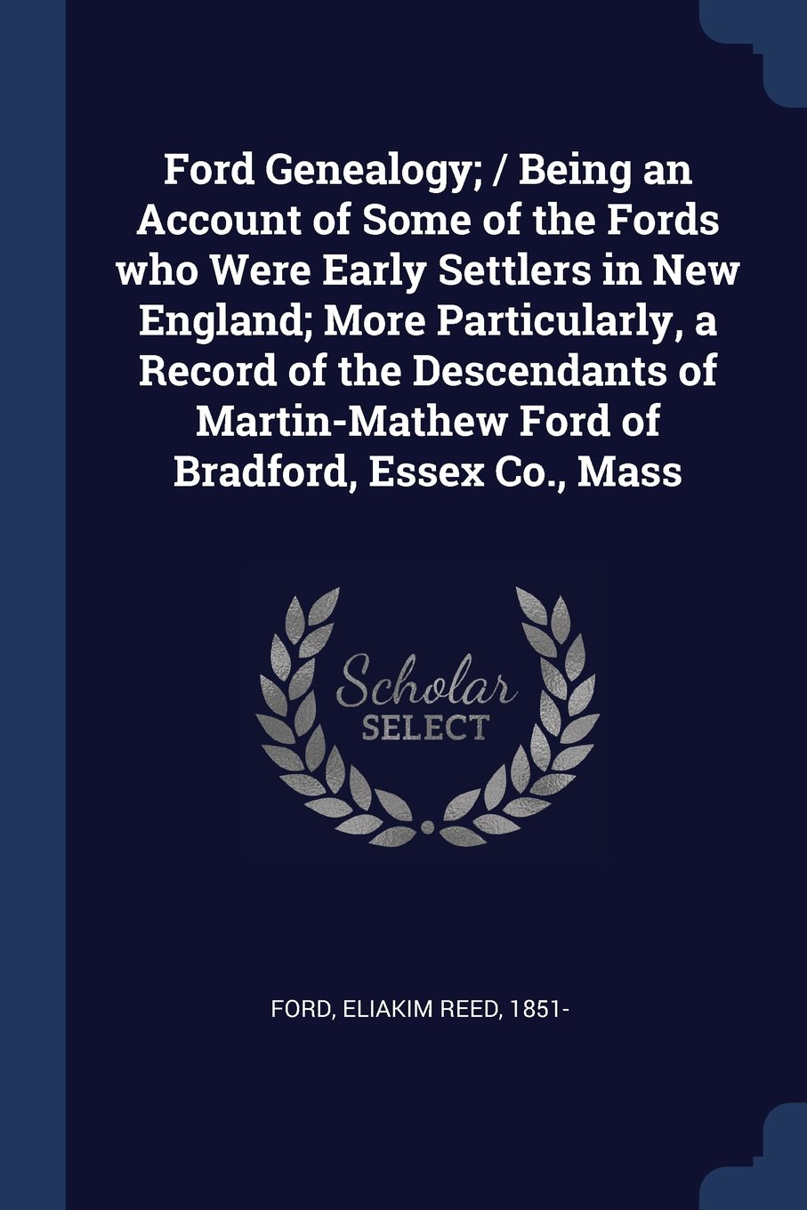 Ford Genealogy; / Being an Account of Some of the Fords who Were Early Settlers in New England; More Particularly, a Record of the Descendants of Martin-Mathew Ford of Bradford, Essex Co., Mass ebook