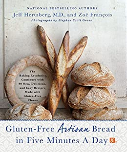 Gluten-Free Artisan Bread in Five Minutes a Day: The Baking Revolution Continues with 90 New, Delicious and Easy Recipes Made with Gluten-Free Flours by [Hertzberg MD, Jeff]
