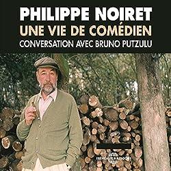 Philippe Noiret. Une vie de comédien