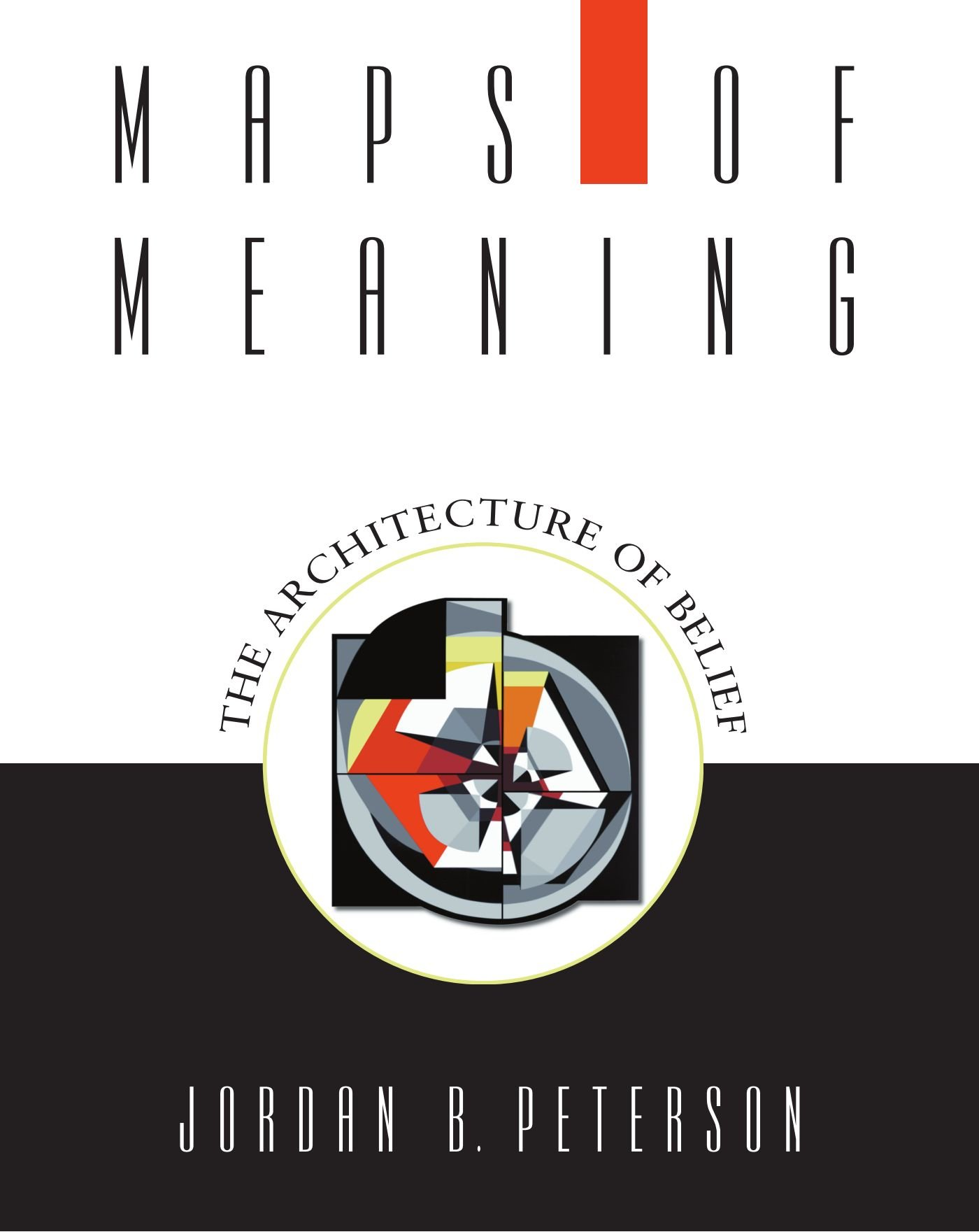 Maps of Meaning The Architecture of Belief Jordan B Peterson