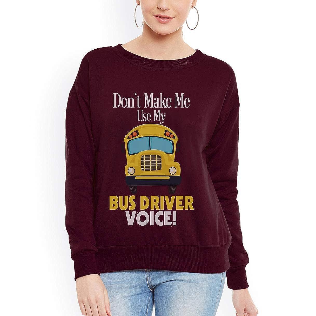 tee Dont Make me Use My Bus Driver Voice Women Sweatshirt