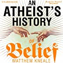 An Atheist's History of Belief: Understanding Our Most Extraordinary Invention Hörbuch von Matthew Kneale Gesprochen von: Daniel Weyman