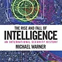 The Rise and Fall of Intelligence: An International Security History Audiobook by Michael Warner Narrated by Robert J. Eckrich