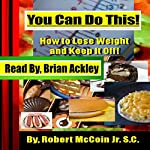 You Can Do This!: How to Lose Weight & Keep It Off! | Robert McCoin Jr. S.C.