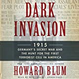 Dark Invasion: 1915: Germany's Secret War and the Hunt for the First Terrorist Cell in America