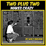 Two Plus Two Makes Crazy | Walt Sheldon